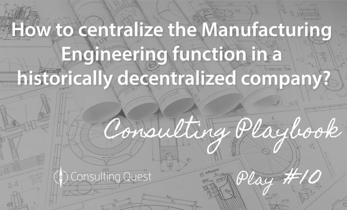 Consulting Playbook: Creating a Global Manufacturing Engineering Function in a Decentralized Environment