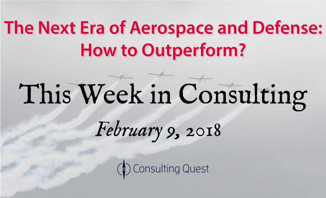 This Week in Consulting: Aerospace and Defense, what's next?