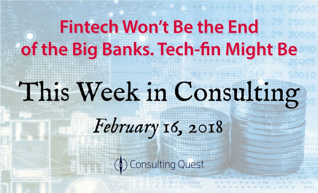 This Week in Consulting: Is FinTech the end of big Banks?