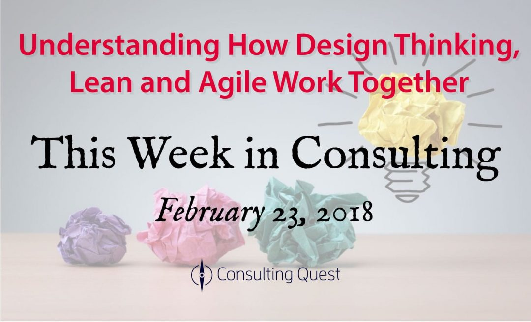 This Week in Consulting: Design Thinking, Lean and Agile