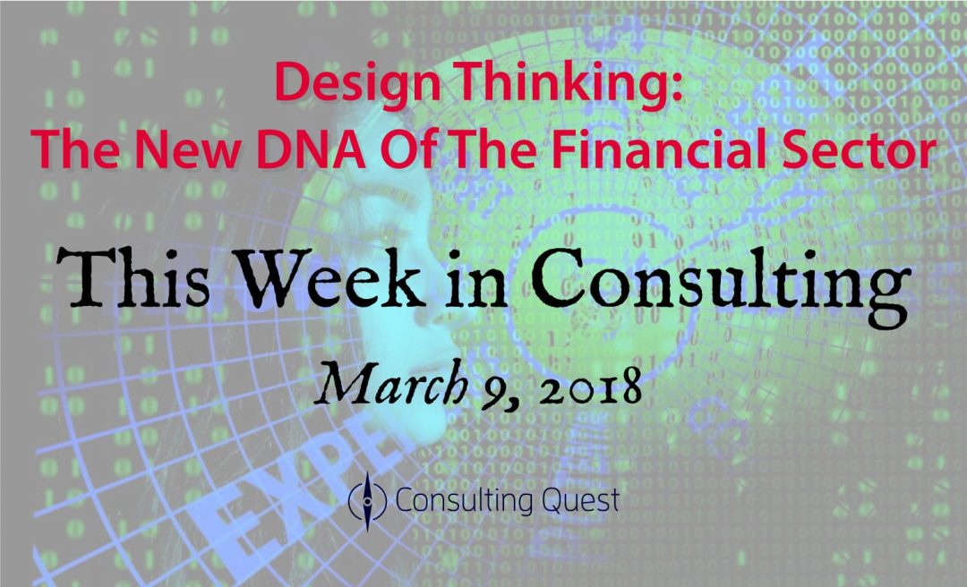 This Week in Consulting: Design Thinking in Financial Services