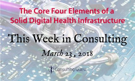 This Week in Consulting: The Core Four Elements of a Solid Digital Health Infrastructure