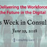 This Week in Consulting: The Workforce of the Future