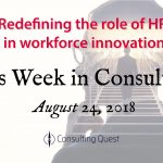 This Week in Consulting: Redefining the Role of HR in Workforce Innovation