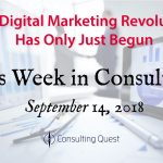This Week in Consulting: The Digital Marketing Revolution Has Only Just Begun