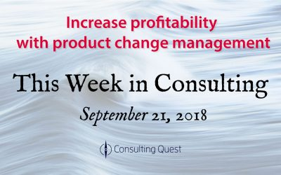 This Week in Consulting: Increase profitability with product change management