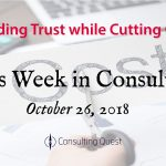 This Week In Consulting: Building Trust while Cutting Costs