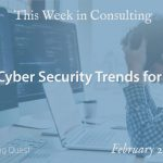 This Week in Consulting: Top 8 Cyber Security Trends for 2019