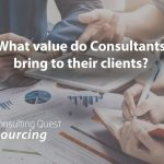 So, what value do Consultants bring to clients?