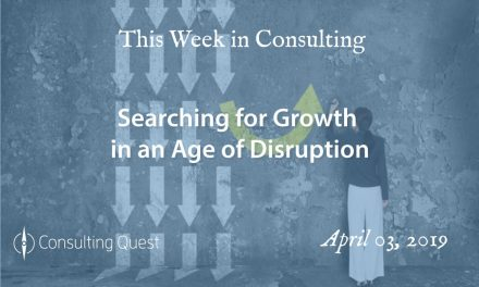 This Week in Consulting: Searching for Growth in an Age of Disruption
