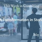 This Week in Consulting: A Transformation in Store