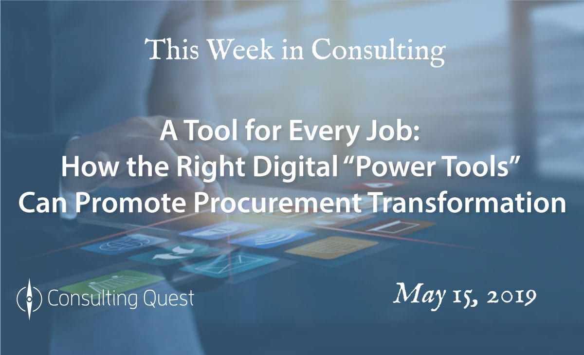"This Week in Consulting: How the Right Digital ""Power Tools"" Can Promote Procurement Transformation"
