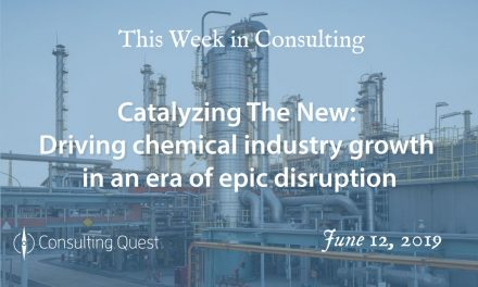 This Week in Consulting: Catalyzing The New-Driving chemical industry growth in an era of epic disruption