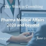 This Week in Consulting: Pharma Medical Affairs 2020 and beyond