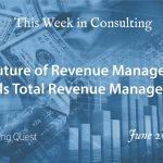 This Week in Consulting:The Future of Revenue Management equals Total Revenue Management