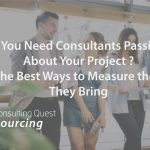 Why You Need Consultants Passionate About Your Project ? And The Best Ways to Measure the Value they bring