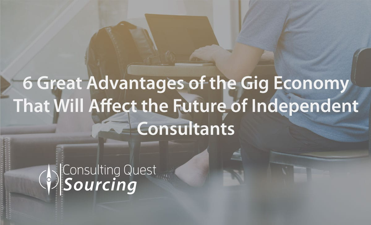 6 Great Advantages of the Gig Economy That Will Affect the Future of Independent Consultants
