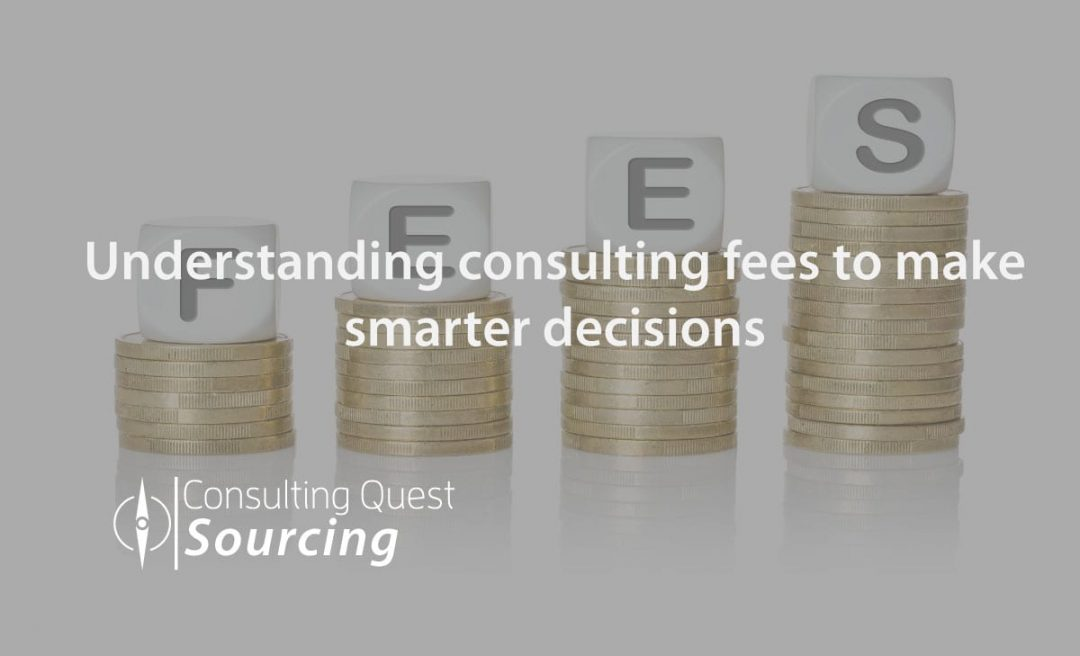 Understanding consulting fees to make smarter decisions