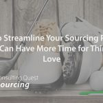 How to Streamline Your Sourcing Process So You Can Have More Time for Things You Love – Golf, Tennis, Travelling Perhaps?