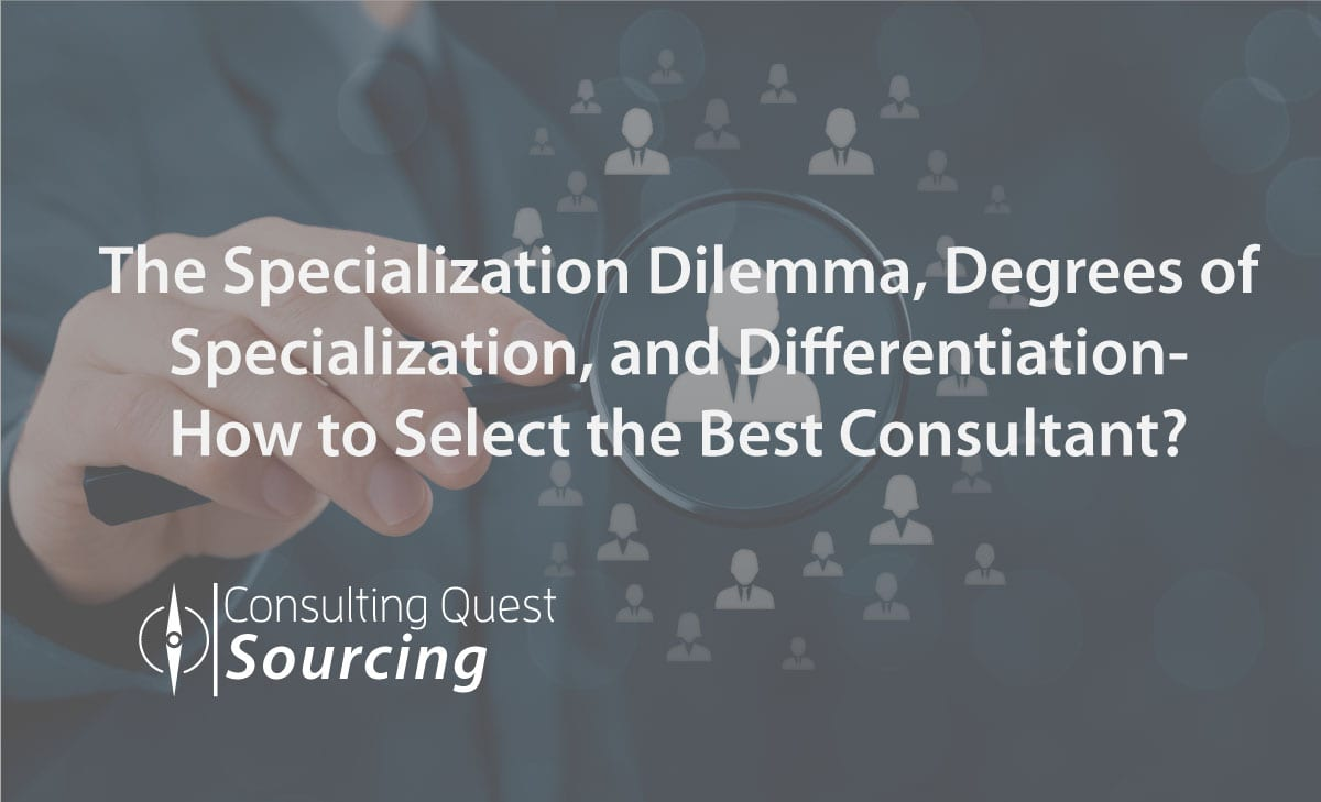 The Specialization Dilemma, Degrees of Specialization, and Differentiation – How to Select the Best Consultant?