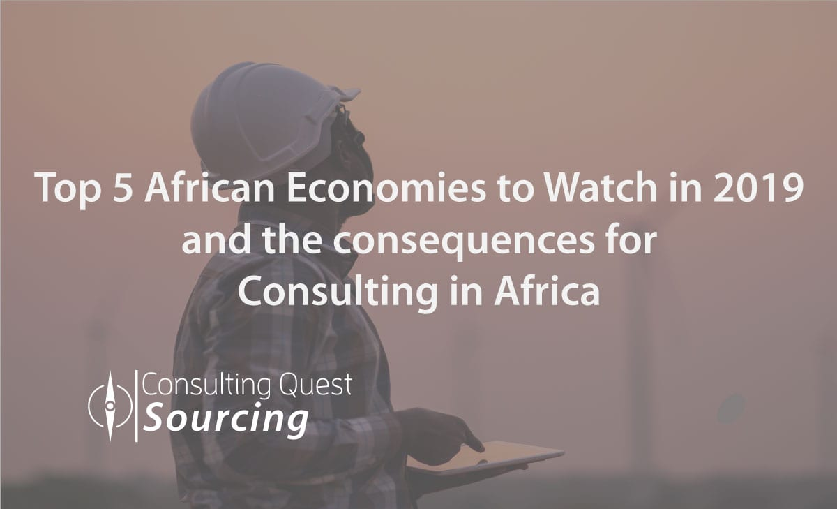 How Africa is Transforming Itself, the Top 5 African Economies to Watch in 2019 and the consequences for Consulting in Africa