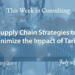 This Week in Consulting: Supply Chain Strategies to Minimize the Impact of Tariffs