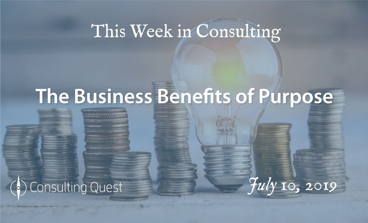 This Week in Consulting: The Business Benefits of Purpose