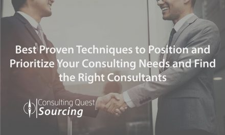 Best Proven Techniques to Position and Prioritize Your Consulting Needs and Find the Right Consultants