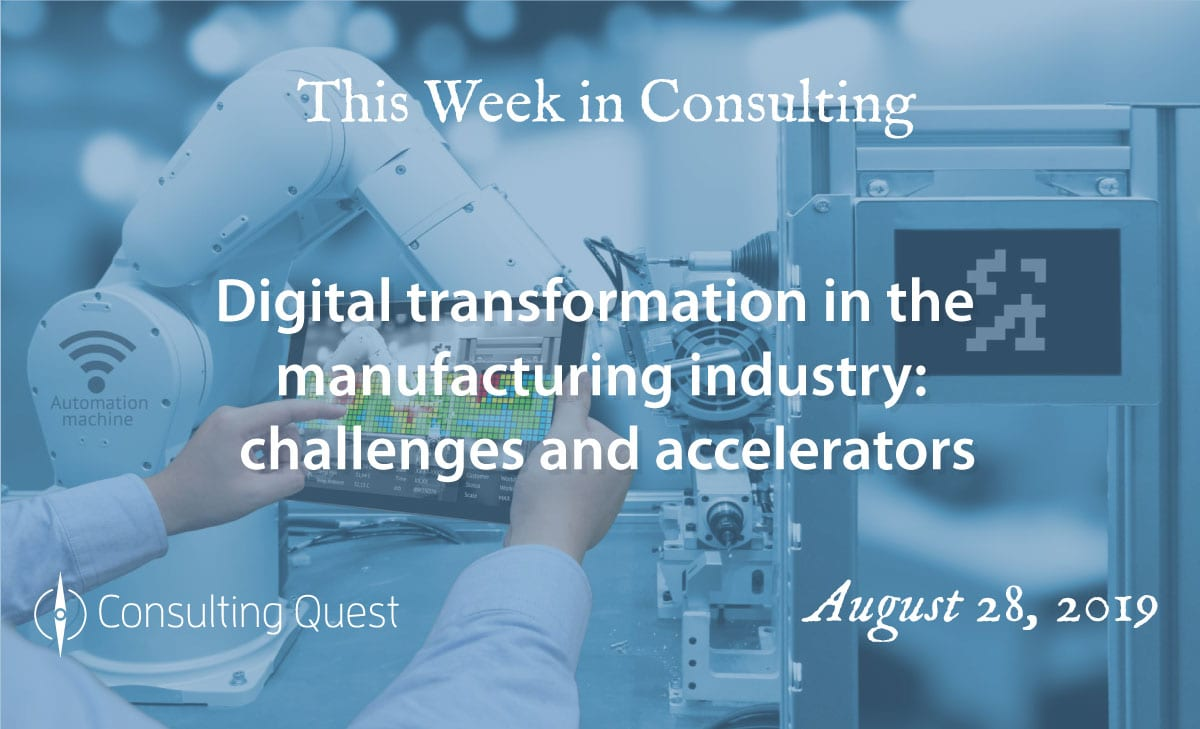 This Week in Consulting: Digital transformation in the manufacturing industry-challenges and accelerators