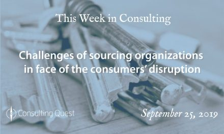 This Week in Consulting: Challenges of sourcing organizations in face of the consumers' disruption