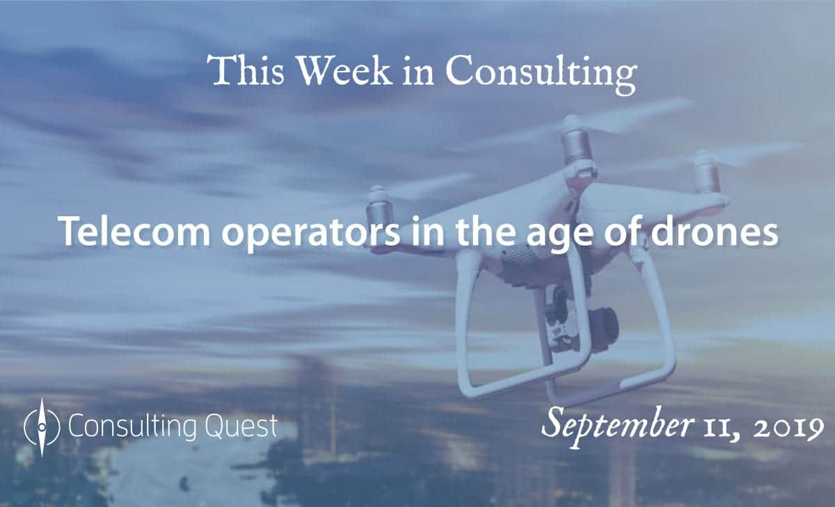 This Week in Consulting: Telecom operators in the age of drones