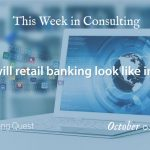 This Week in Consulting: What will retail banking look like in 2025?