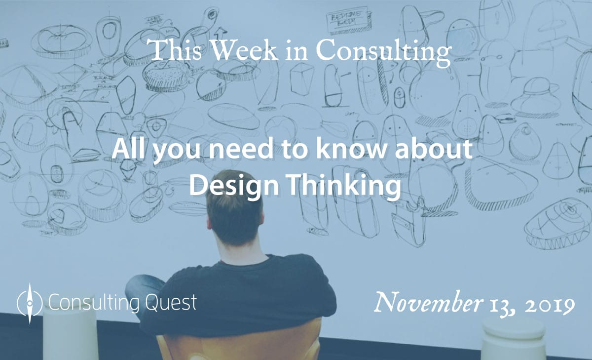 This Week in Consulting: All you need to know about Design Thinking