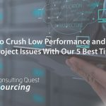 How to Crush Low Performance and Other Project Issues With Our 5 Best Tips