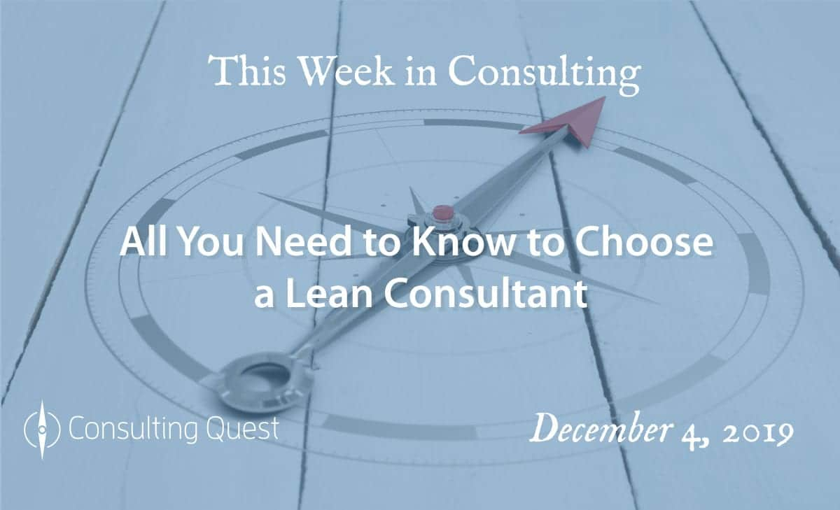 This Week in Consulting: All You Need to Know to Choose a Lean Consultant