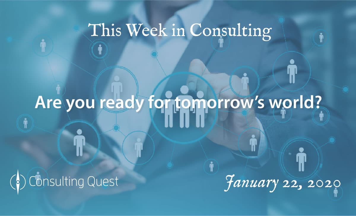 This Week in Consulting: Are You Ready for Tomorrow's World?