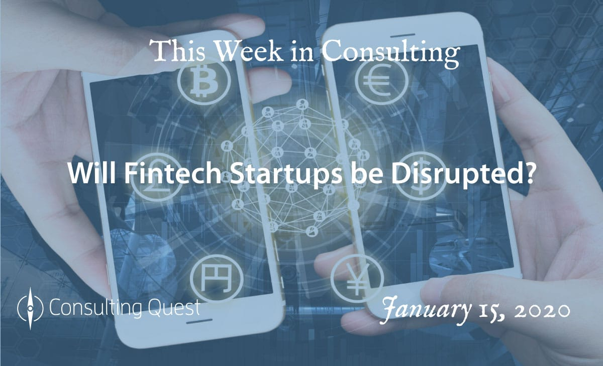 This Week in Consulting: Will Fintech Startups be Disrupted?