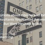 Top 7 Questions about Internal and External Consultants You Wanted Answered But Were Hesitant to Ask