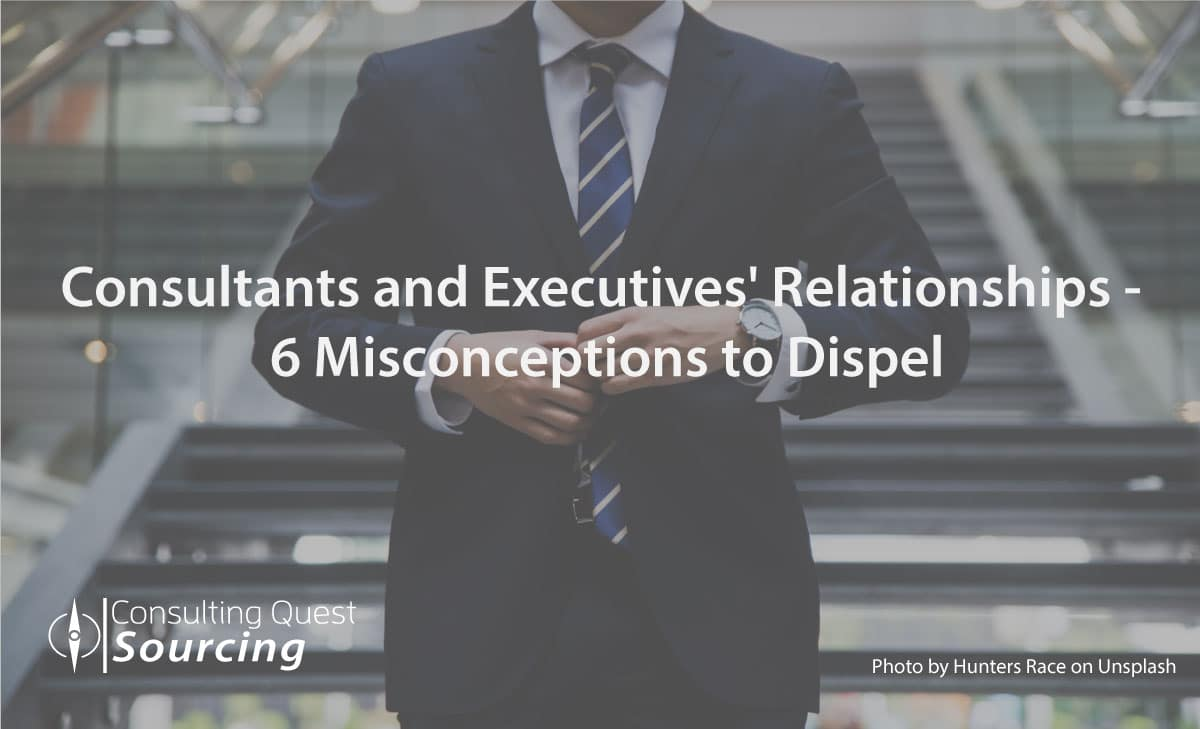 Consultants and Executives – 6 Relationship Misconceptions to Dispel