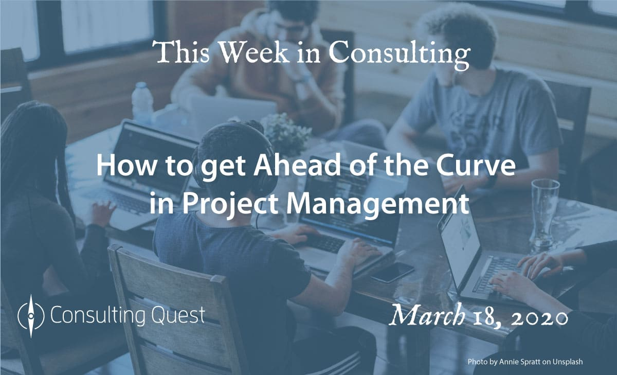 This Week in Consulting: How to get ahead of the curve in project management