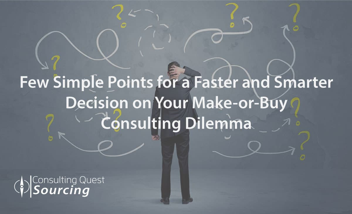 Few Simple Points for a Faster and Smarter Decision on Your Make or Buy Consulting Dilemma