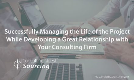 Successfully Managing the Life of the Project While Developing a Great Relationship with Your Consulting Firm