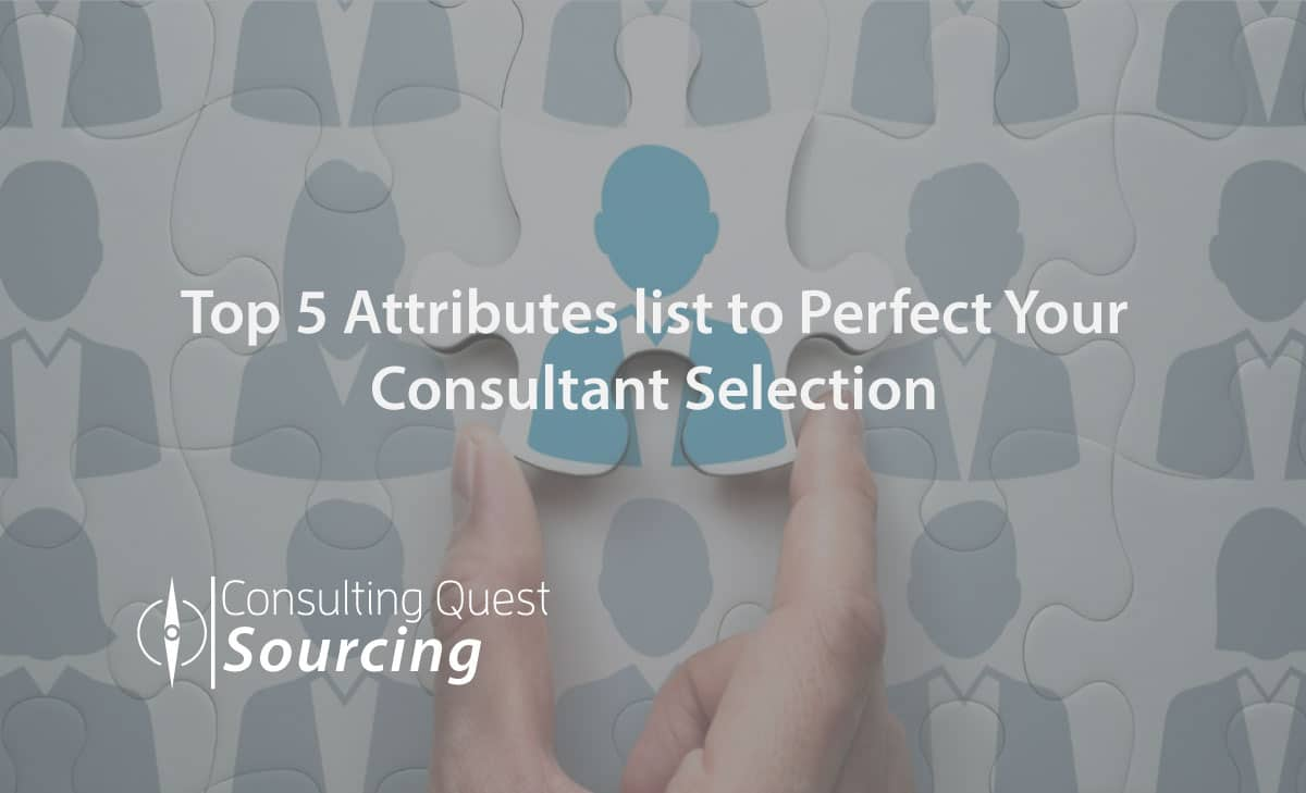 How to Hone to Perfection Your Consultant Selection with Our Top 5 List of Attributes