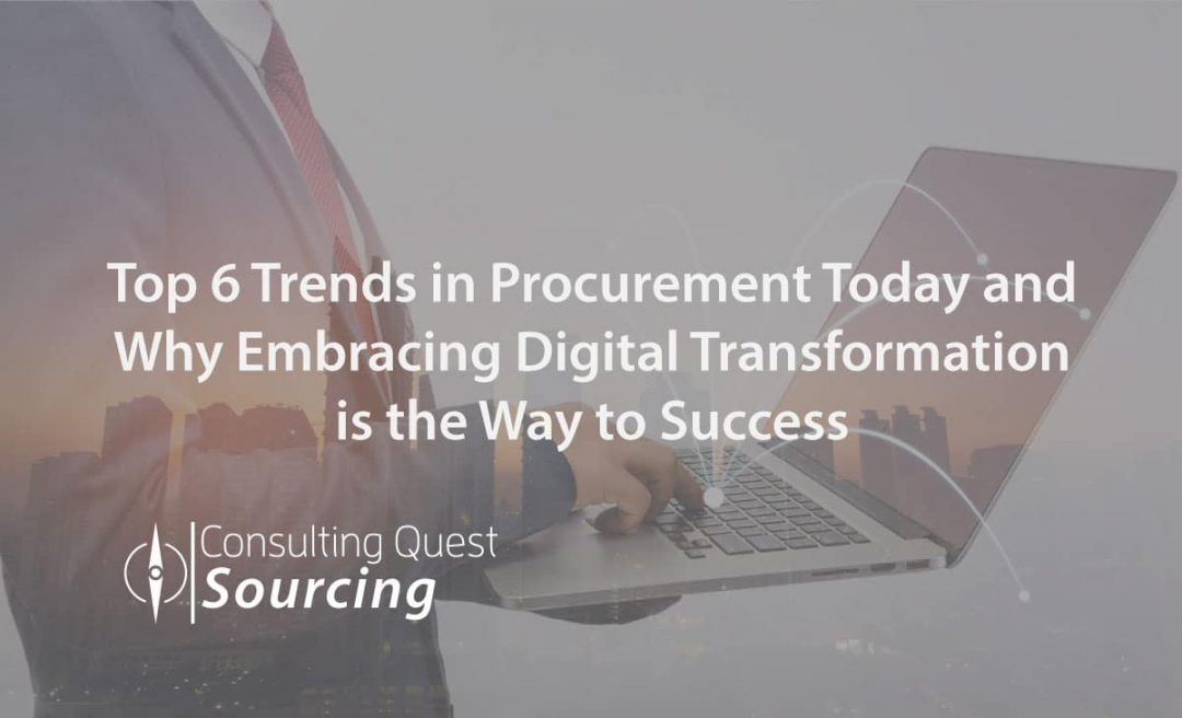Top 6 Trends in Procurement Today and Why Embracing Digital Transformation is the Way to Success