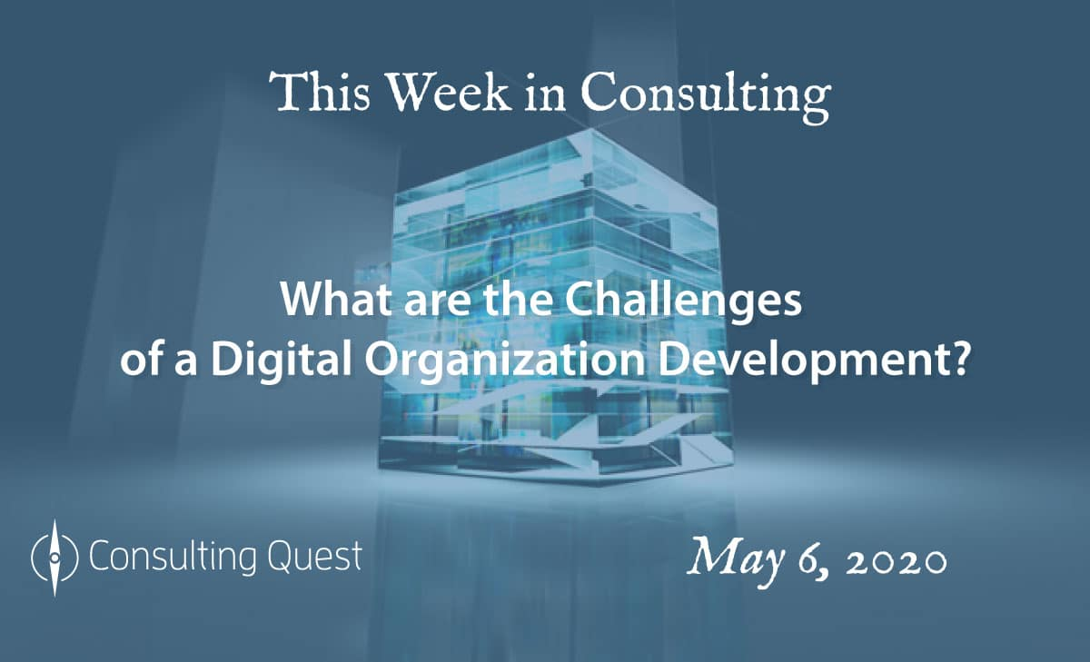 This Week in Consulting: What are the challenges of a digital organization development?