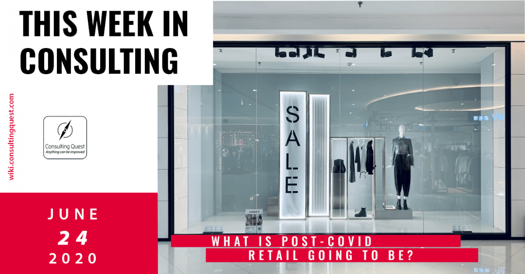 This Week In Consulting: What is post-covid retail going to be?