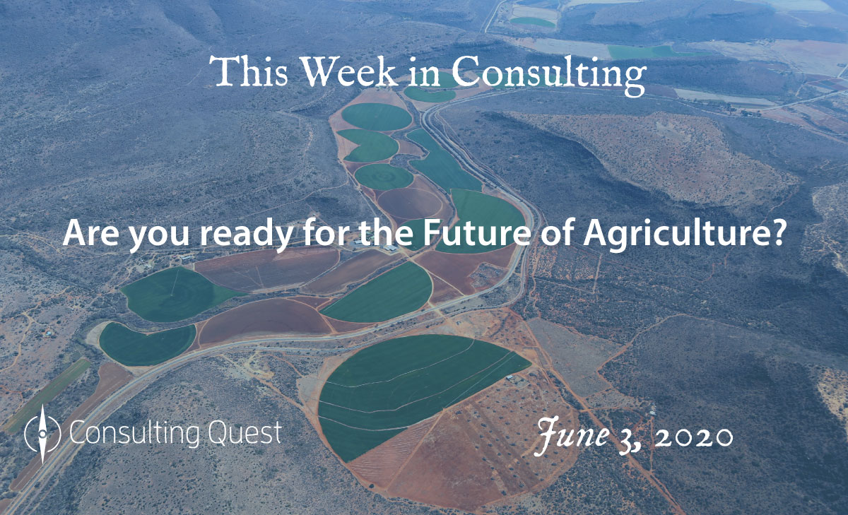 This Week in Consulting: Are you ready for the future of Agriculture?