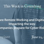 This Week in Consulting: How are remote working and digitization impacting the way companies prepare for cyber risks?