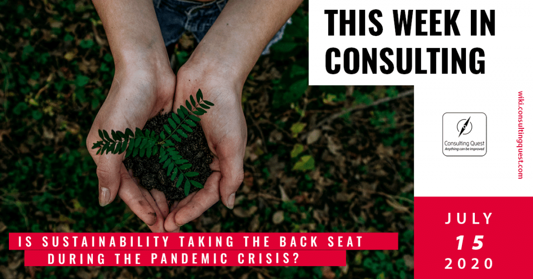 This Week In Consulting: Is sustainability taking the back seat during the pandemic crisis?
