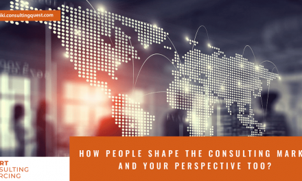 How People Shape the Consulting Market and Your Perspective – From Global to Niche Specific.